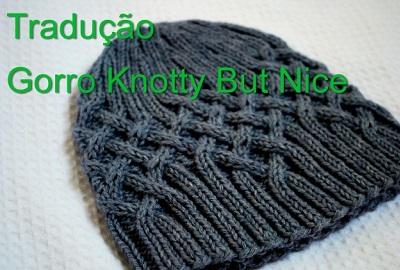 tricô em prosa - Receita traduzida Gorro Knotty But Nice